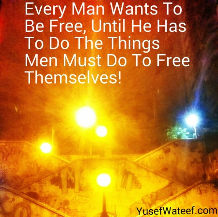 Every Man Wants To Be Free, Until He Has To Do The Things Men Must Do To Free Themselves! People have been asking me what it is that I do, how I got into it, and, of course, whether or not it's lucrative. Here's the break-down!